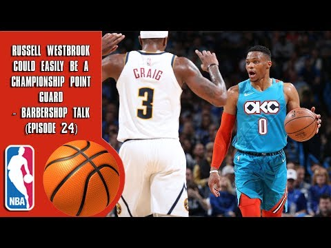 Russell Westbrook Could Easily Be a Championship Point Guard - Barbershop talk (Episode 24)