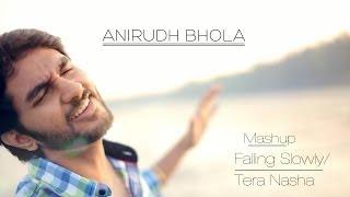 Falling Slowly/Tera Nasha Mashup By Anirudh Bhola (Cover)