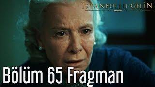 İstanbullu Gelin 65. Bölüm Fragman