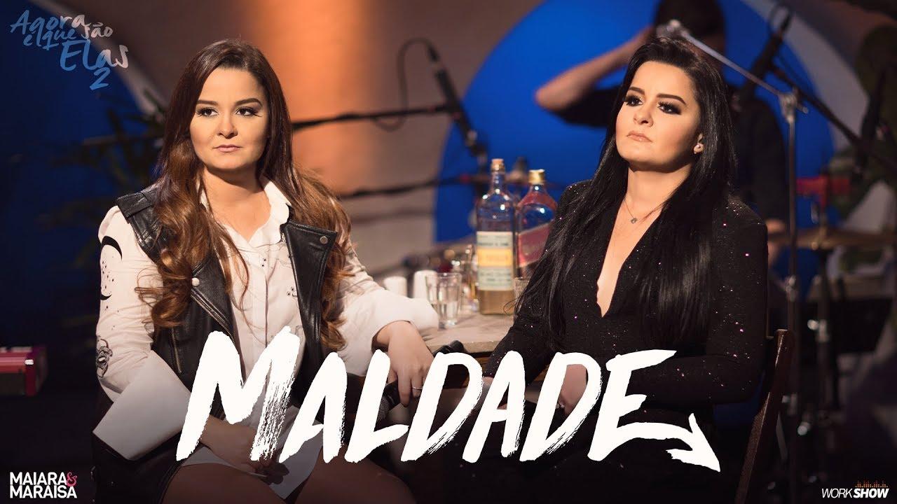 Maiara e Maraisa - Maldade - Agora é que são elas 2 #1
