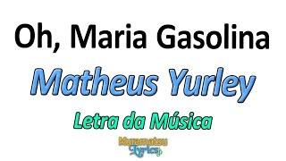 Baixar Matheus Yurley - Oh, Maria Gasolina (Gasolina Aumentou) - Letra / Lyrics