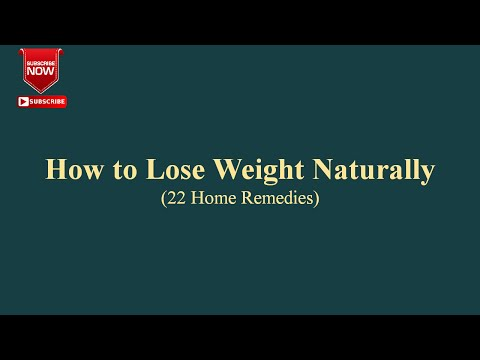 How to Lose Weight Naturally # 22 Home Remedies
