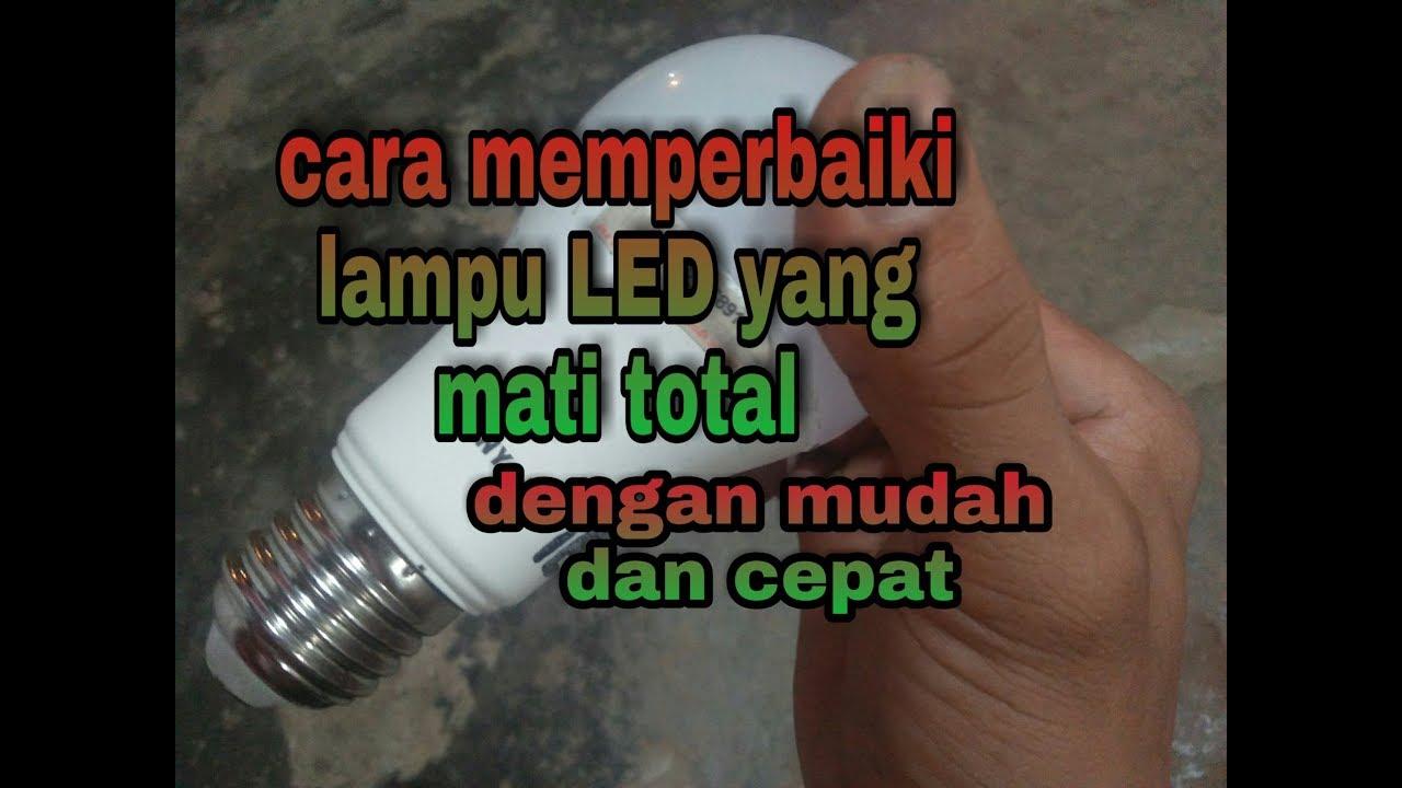 Cara Ampuh Memperbaiki Lampu Led Yang Mati Total Mudah Dan Cepat
