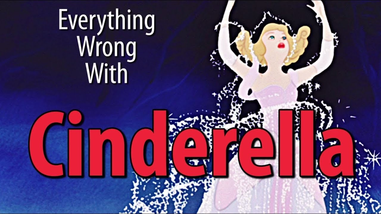 everything-wrong-with-cinderella-in-10-minutes-or-less