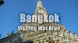 Visiting Wat Arun (Temple of the Dawn), Bangkok, Thailand   HD