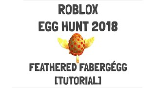 Roblox Egg Hunt 2018 - Feathered Fabergégg [Tutorial]