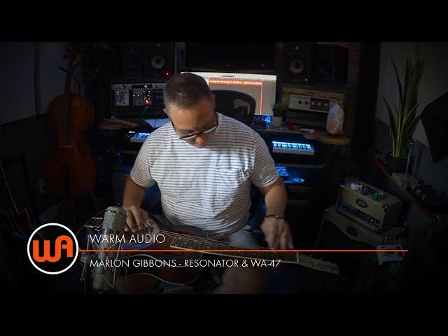 Warm Audio // Marlon Gibbons - Resonator & WA-47