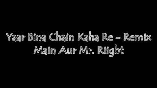 Yaar Bina Chain Kaha Re Remix - Audio - Main Aur Mr Riight