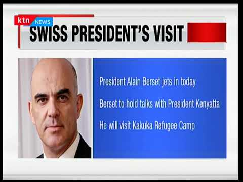 Swiss President Alain Berset is set to hold talks with President Uhuru Kenyatta in Kenya today