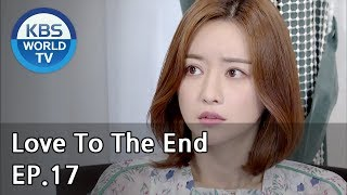 Love To The End | 끝까지 사랑 EP.17 [SUB: ENG, CHN/2018.08.20]
