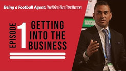 Being a Football Agent: Inside the Business - EP.1 Getting into the business