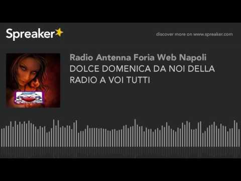 DOLCE DOMENICA DA NOI DELLA RADIO A VOI TUTTI