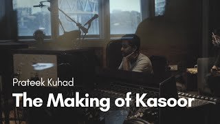 Prateek Kuhad - The Making of Kasoor