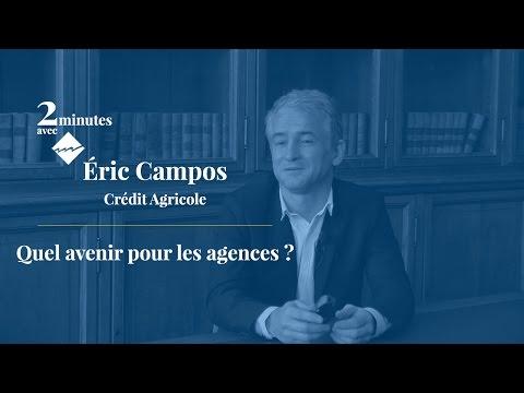 Quel avenir pour les agences ? - 2 minutes avec Éric Campos, Crédit Agricole