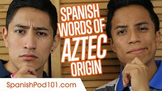 Spanish Words that Come from Nahuatl (Aztec)