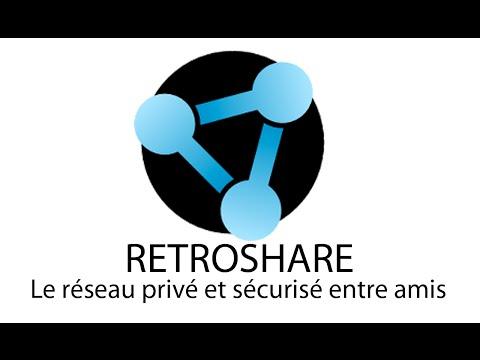 Retroshare - Le réseau privé et sécurisé entre amis