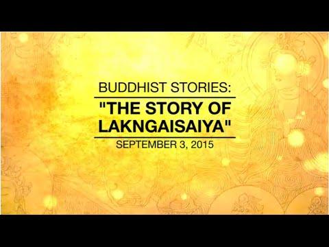 BUDDHIST STORIES: THE STORY OF LAKNGAISAIYA - Sep 3, 2015