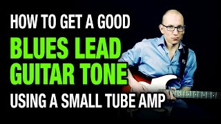 How To Get Good Blues Lead Guitar Tone With Small Amp