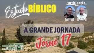 Estudo Bíblico | A Grande Jornada | Capítulo 17 | 24/07/2020