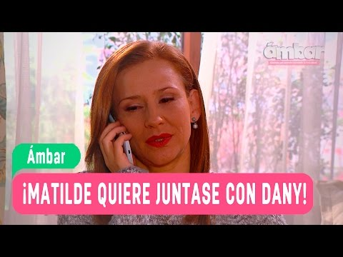 Ámbar - ¡Matilde quiere juntarse con Dany! - Dany y Matilde / Capítulo 26