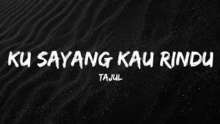 Gambar cover Tajul - Ku Sayang Kau Rindu (Lyrics)