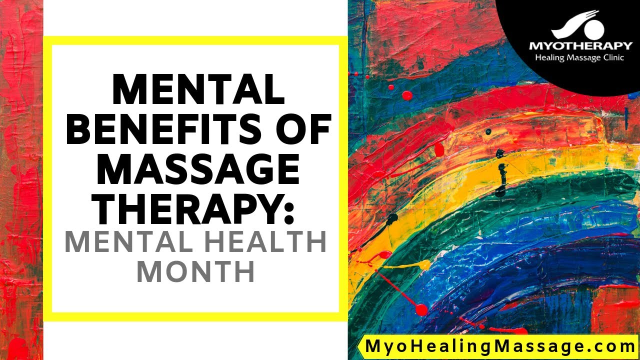 mental benefits of massage therapy mental health month mental benefits of massage therapy mental health month