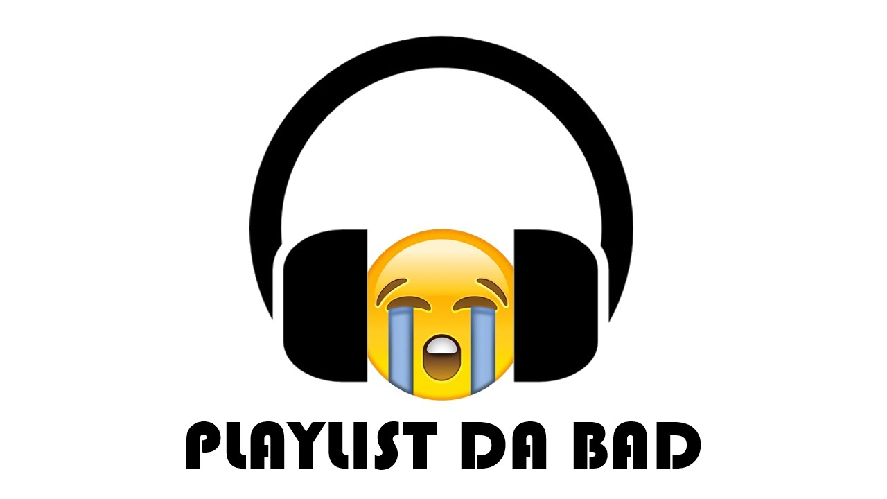 Excellent Playlist Da Bad With Bad