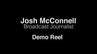 Josh McConnell Broadcast Journalism Demo Reel, May 2014