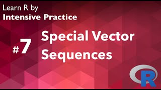 R Tutorial 07 (with practice): Vector Sequences