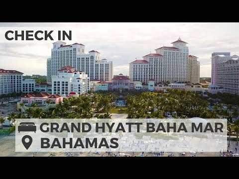 CHECK IN: GRAND HYATT BAHA MAR NAS BAHAMAS