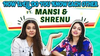 How Well Do You Know Each Other Ft. Shrenu Parikh  Mansi Srivastava