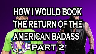 How I Would Book The Return Of The American Badass Undertaker Part 2