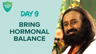Bring Hormonal Balance | Day 9 of 10 Days Breath And Meditation Journey With Gurudev