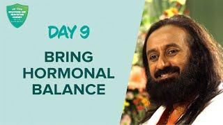 Bring Hormonal Balance | Day 9 of 10 Days Breath And Meditation Journey With Gurudev
