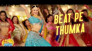 Beat Pe Thumka [ Full Video Song ]- Virgin Bhanupriya | Urvashi Rautela | Jyotica Tangri |