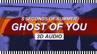 [3D AUDIO] GHOST OF YOU - 5 SECONDS OF SUMMER (LYRICS)