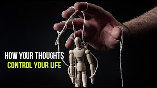 How Your Thoughts Control Your Life