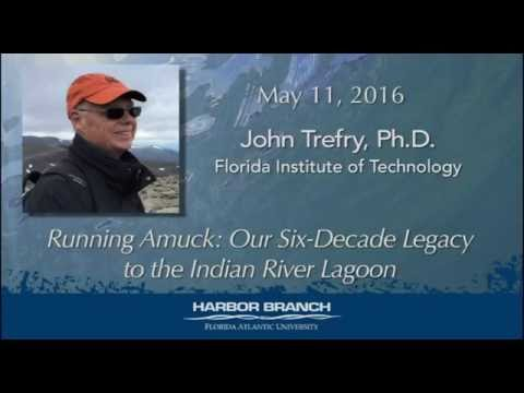 John TREFRY 5/11/16 Running Amuck: Our Six-Decade Legacy to the Indian River Lagoon