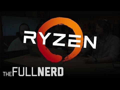 AMD Ryzen Review & Benchmarking | The Full Nerd Ep. 18 (pt. 1 of 3)