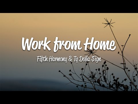 Fifth Harmony – Work from Home (Lyrics) ft. Ty Dolla $ign