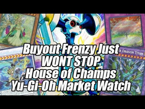 Buyout Frenzy Just WON'T STOP - House of Champs Yu-Gi-Oh Market Watch