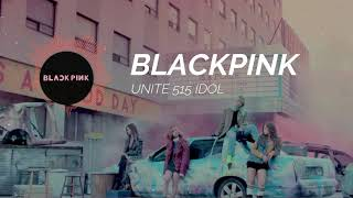 BLACKPINK - Unite 515 Idol (Theme Song Mobile Legends)