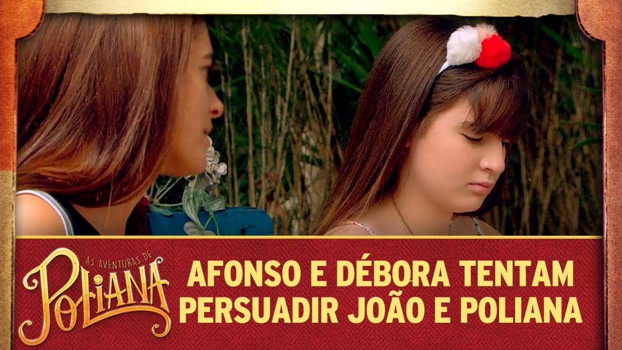 Afonso e Débora tentam persuadir João e Poliana | As Aventuras de Poliana