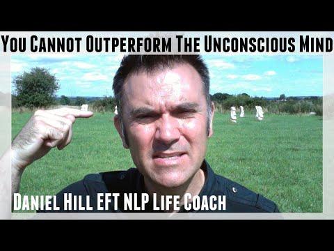 You Cannot Outperform The Unconscious Mind! · Daniel Hill EFT NLP Coach