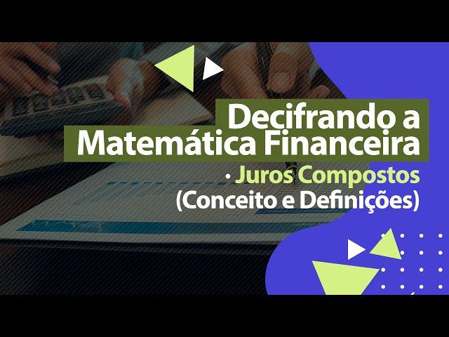 JUROS COMPOSTOS (Conceitos e Definições) - Matemática Financeira