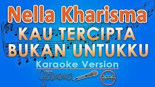 Download Nella Kharisma - Kau Tercipta Bukan Untukku KOPLO (Karaoke) | GMusic