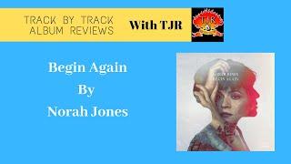 Norah Jones Begin Again Track By Track Album Review