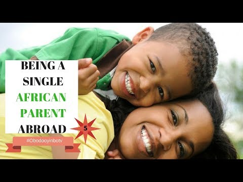 BEING A SINGLE AFRICAN PARENT ABROAD