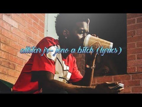 AllStar Jr- Jeno A Bitch (lyrics)