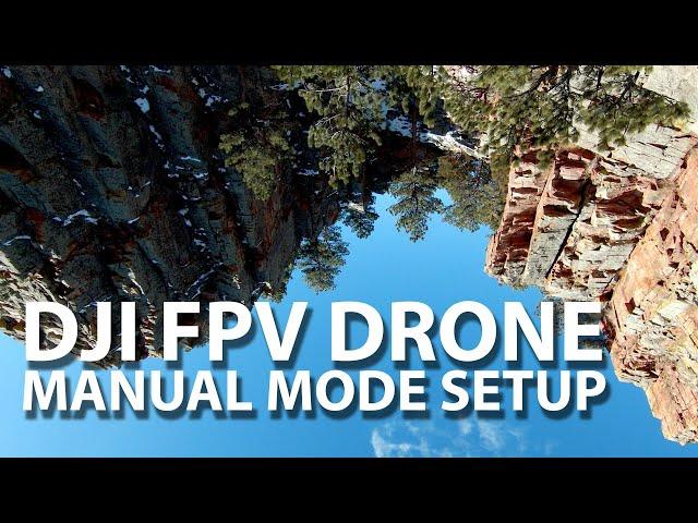 DJI FPV Drone - Manual Mode Setup